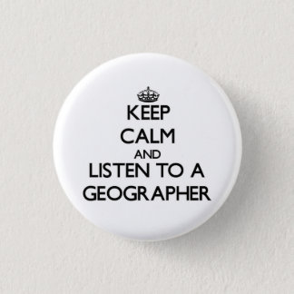 Keep Calm and Listen to a Geographer Pinback Button