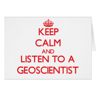 Keep Calm and Listen to a Geoscientist Cards