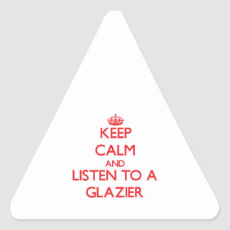 Keep Calm and Listen to a Glazier Triangle Sticker