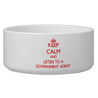 Keep Calm and Listen to a Government Agent Dog Water Bowls