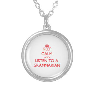 Keep Calm and Listen to a Grammarian Round Pendant Necklace