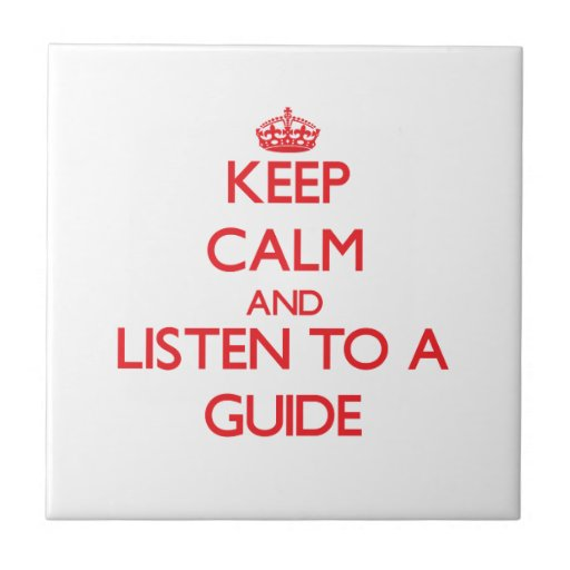 Keep Calm and Listen to a Guide Tile
