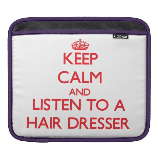 Keep Calm and Listen to a Hair Dresser iPad Sleeves