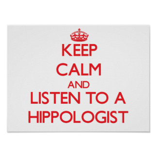 Keep Calm and Listen to a Hippologist Print