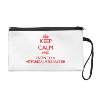 Keep Calm and Listen to a Historical Researcher Wristlet Purse