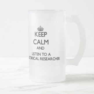 Keep Calm and Listen to a Historical Researcher Beer Mug