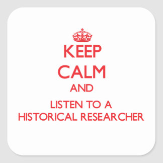 Keep Calm and Listen to a Historical Researcher Square Sticker
