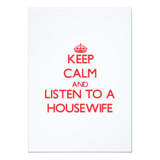 """Keep Calm and Listen to a Housewife 5"""" X 7"""" Invitation Card"""