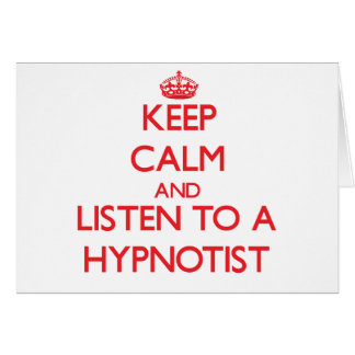Keep Calm and Listen to a Hypnotist Greeting Card