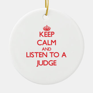Keep Calm and Listen to a Judge Double-Sided Ceramic Round Christmas Ornament