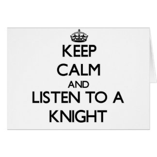 Keep Calm and Listen to a Knight Greeting Card