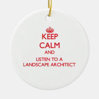 Keep Calm and Listen to a Landscape Architect Double-Sided Ceramic Round Christmas Ornament
