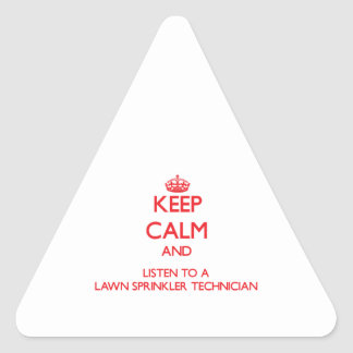 Keep Calm and Listen to a Lawn Sprinkler Technicia Triangle Stickers