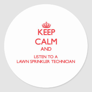 Keep Calm and Listen to a Lawn Sprinkler Technicia Round Stickers