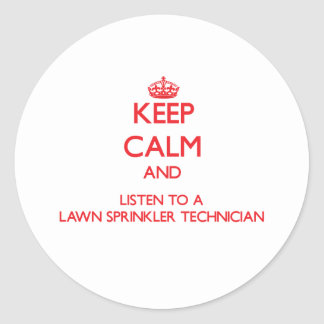 Keep Calm and Listen to a Lawn Sprinkler Technicia Stickers