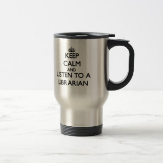 Keep Calm and Listen to a Librarian 15 Oz Stainless Steel Travel Mug