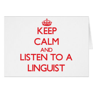 Keep Calm and Listen to a Linguist Greeting Card