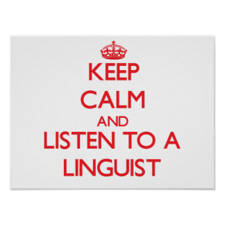 Keep Calm and Listen to a Linguist Posters