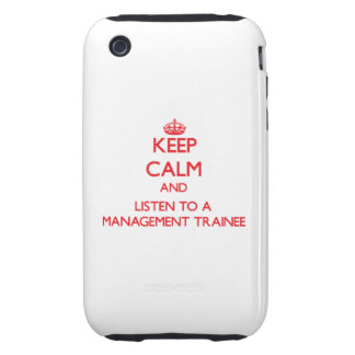 Keep Calm and Listen to a Management Trainee iPhone 3 Tough Case