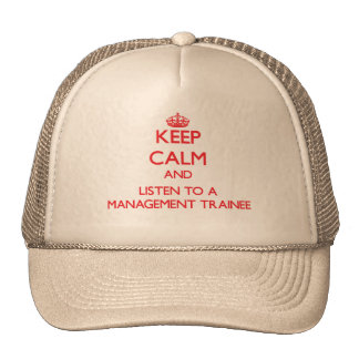 Keep Calm and Listen to a Management Trainee Trucker Hats