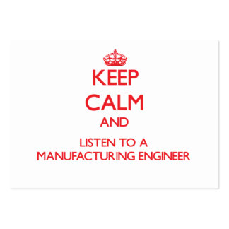 Keep Calm and Listen to a Manufacturing Engineer Large Business Cards (Pack Of 100)