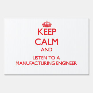 Keep Calm and Listen to a Manufacturing Engineer Lawn Signs