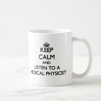 Keep Calm and Listen to a Medical Physicist Coffee Mug