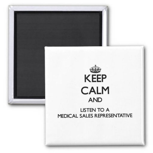 Keep Calm and Listen to a Medical Sales Representa Fridge Magnets