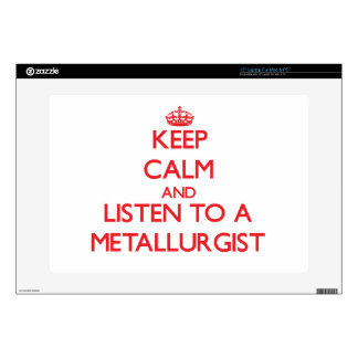 Keep Calm and Listen to a Metallurgist Decal For Laptop