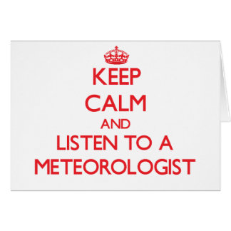 Keep Calm and Listen to a Meteorologist Greeting Card