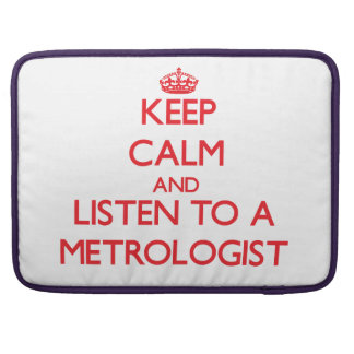 Keep Calm and Listen to a Metrologist MacBook Pro Sleeves