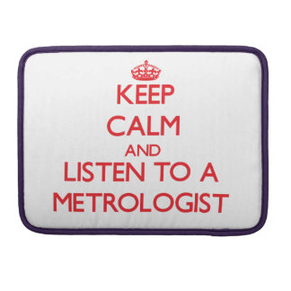 Keep Calm and Listen to a Metrologist Sleeve For MacBook Pro