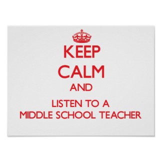 Keep Calm and Listen to a Middle School Teacher Poster