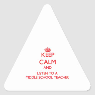 Keep Calm and Listen to a Middle School Teacher Triangle Stickers