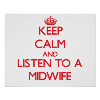 Keep Calm and Listen to a Midwife Posters