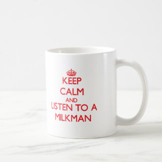 Keep Calm and Listen to a Milkman Coffee Mug