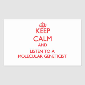 Keep Calm and Listen to a Molecular Geneticist Stickers