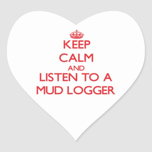 Keep Calm and Listen to a Mud Logger Heart Sticker