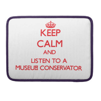 Keep Calm and Listen to a Museum Conservator MacBook Pro Sleeve