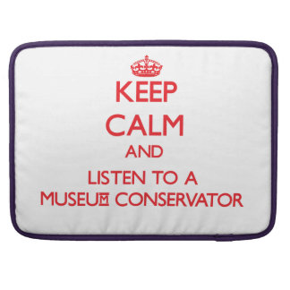 Keep Calm and Listen to a Museum Conservator Sleeve For MacBook Pro
