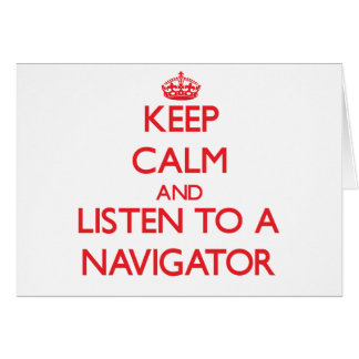 Keep Calm and Listen to a Navigator Greeting Card