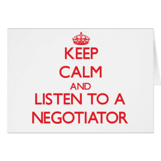 Keep Calm and Listen to a Negotiator Greeting Card