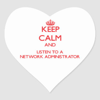 Keep Calm and Listen to a Network Administrator Heart Stickers