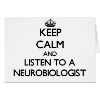 Keep Calm and Listen to a Neurobiologist Greeting Cards