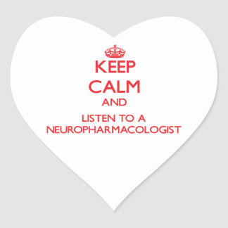 Keep Calm and Listen to a Neuropharmacologist Heart Sticker