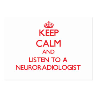 Keep Calm and Listen to a Neuroradiologist Large Business Cards (Pack Of 100)