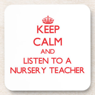 Keep Calm and Listen to a Nursery Teacher Drink Coaster