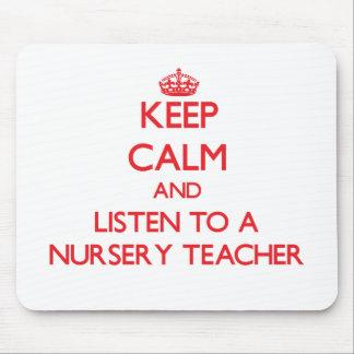 Keep Calm and Listen to a Nursery Teacher Mouse Pad