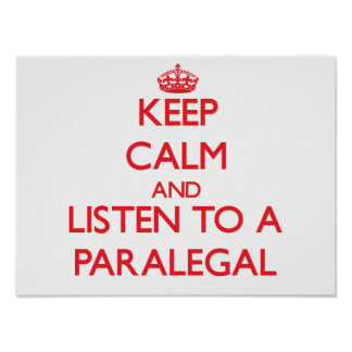 Keep Calm and Listen to a Paralegal Poster