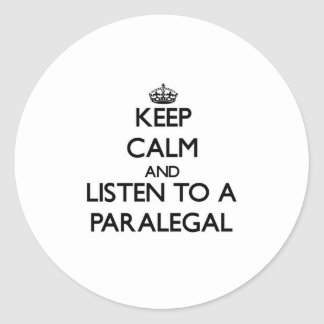 Keep Calm and Listen to a Paralegal Classic Round Sticker